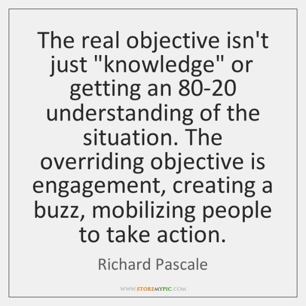 "The real objective isn't just ""knowledge"" or getting an 80-20 understanding of ..."