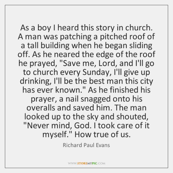 As a boy I heard this story in church. A man was ...