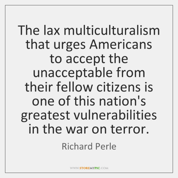The lax multiculturalism that urges Americans to accept the unacceptable from their ...