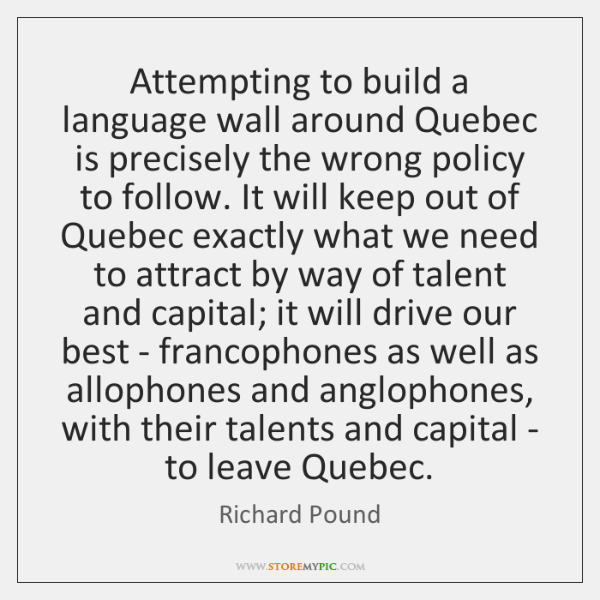 Attempting to build a language wall around Quebec is precisely the wrong ...