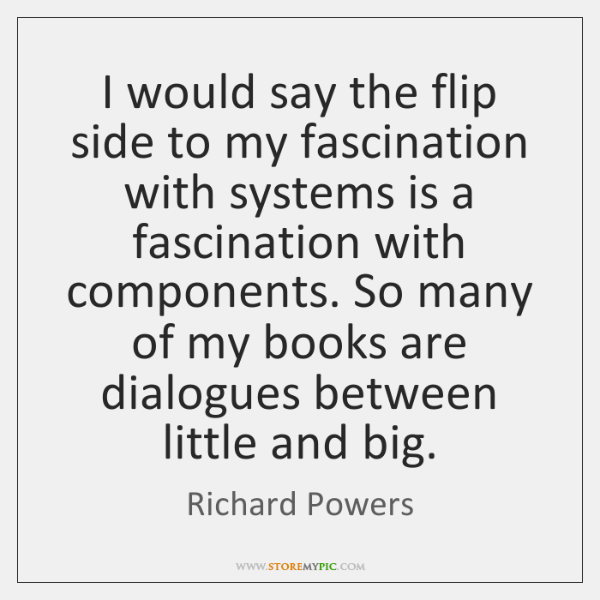 I would say the flip side to my fascination with systems is ...