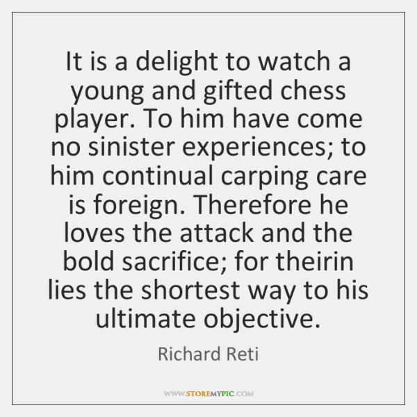 It is a delight to watch a young and gifted chess player. ...