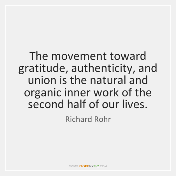 The movement toward gratitude, authenticity, and union is the natural and organic ...