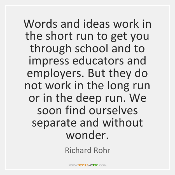 Words and ideas work in the short run to get you through ...