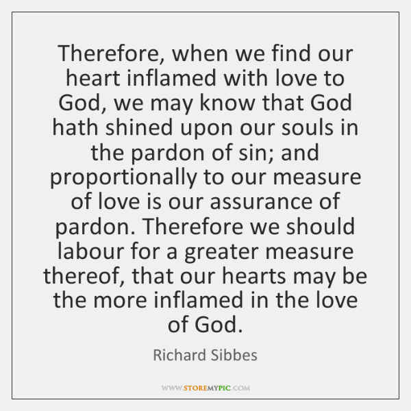 Therefore, when we find our heart inflamed with love to God, we ...