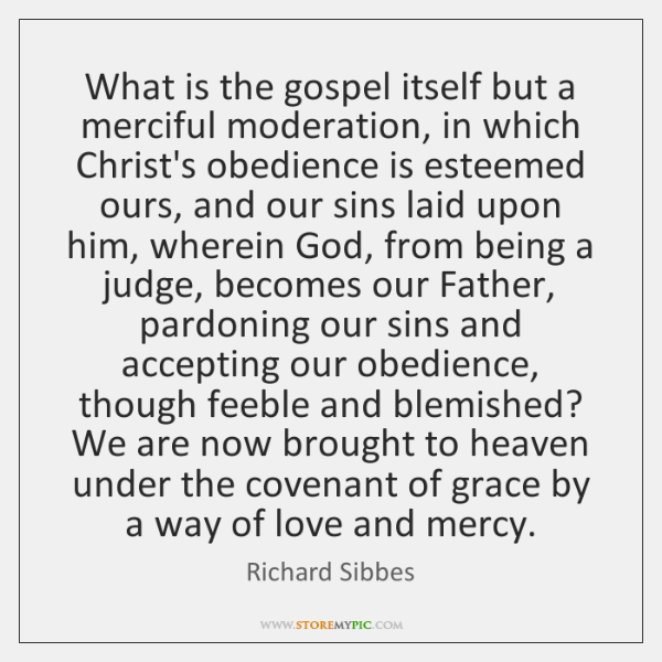 What is the gospel itself but a merciful moderation, in which Christ's ...