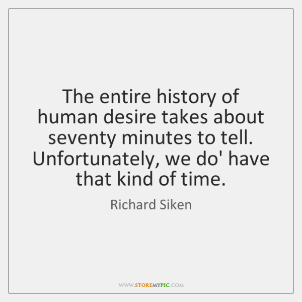 The entire history of human desire takes about seventy minutes to tell. ...