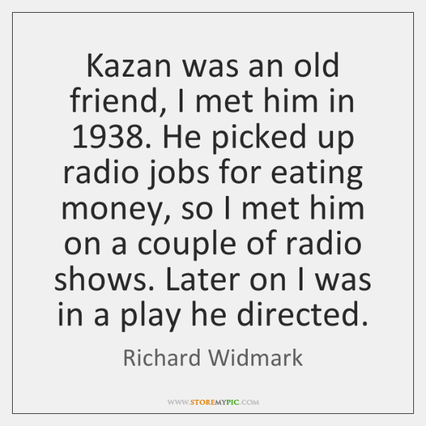 Kazan was an old friend, I met him in 1938. He picked up ...