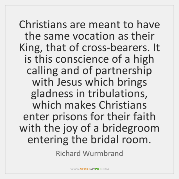 Christians are meant to have the same vocation as their King, that ...