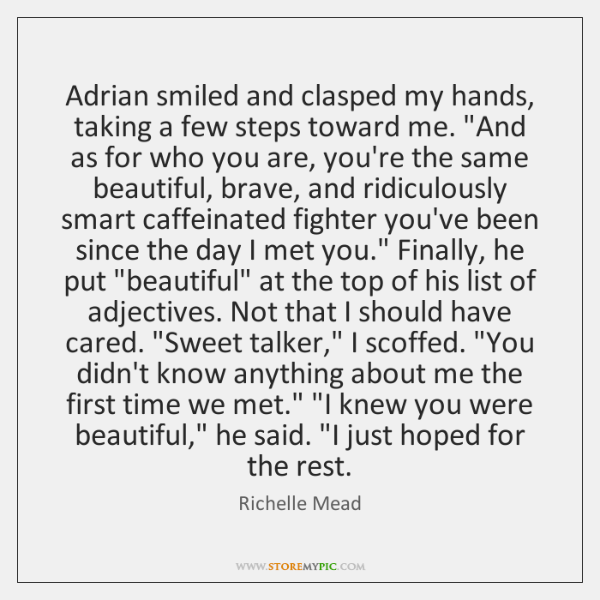 "Adrian smiled and clasped my hands, taking a few steps toward me. ""..."