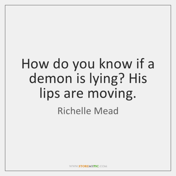 How do you know if a demon is lying? His lips are ...