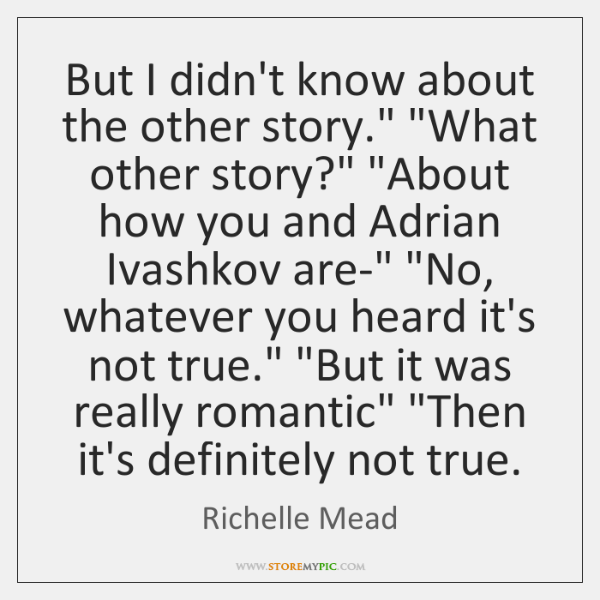 """But I didn't know about the other story."""" """"What other story?"""" """"About ..."""