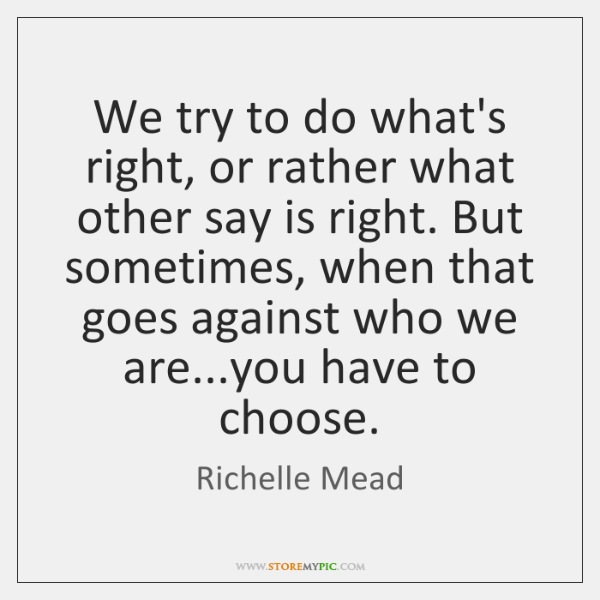 We try to do what's right, or rather what other say is ...