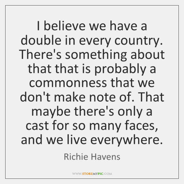 I believe we have a double in every country. There's something about ...