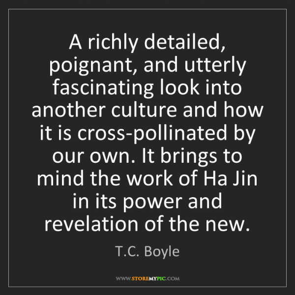 T.C. Boyle: A richly detailed, poignant, and utterly fascinating...