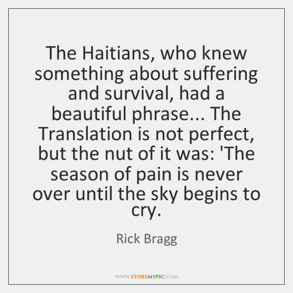 The Haitians, who knew something about suffering and survival, had a beautiful ...