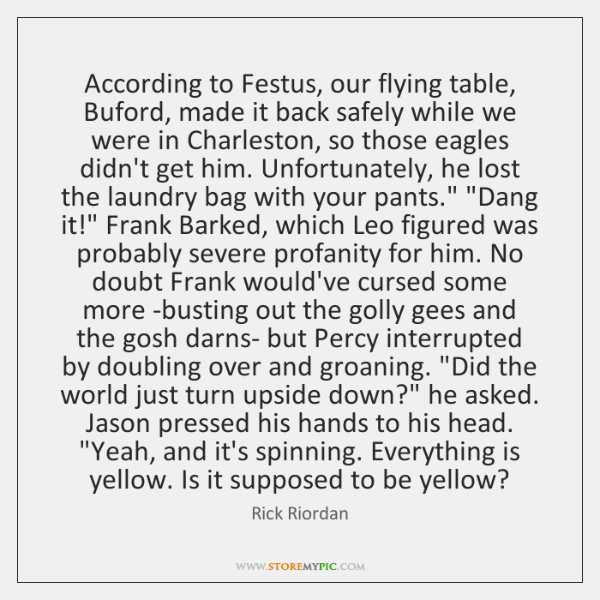 According to Festus, our flying table, Buford, made it back safely while ...