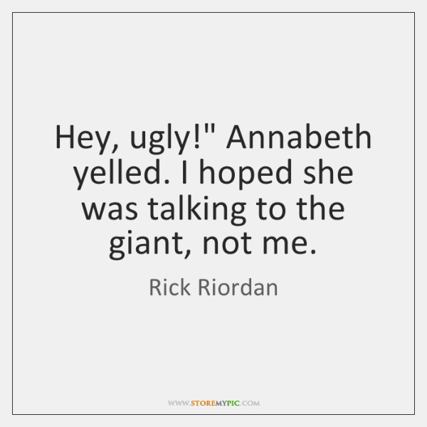 """Hey, ugly!"""" Annabeth yelled. I hoped she was talking to the giant, ..."""