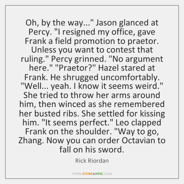 """Oh, by the way..."""" Jason glanced at Percy. """"I resigned my office, ..."""