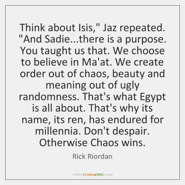 """Think about Isis,"""" Jaz repeated. """"And Sadie...there is a purpose. You ..."""