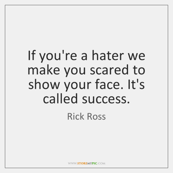 If you're a hater we make you scared to show your face. ...