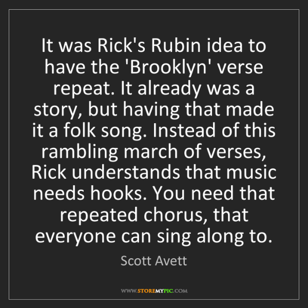 Scott Avett: It was Rick's Rubin idea to have the 'Brooklyn' verse...
