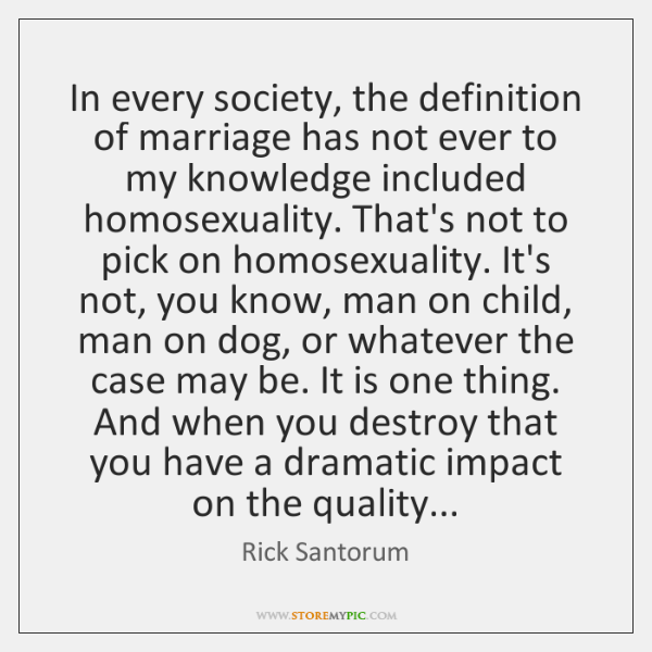 In every society, the definition of marriage has not ever to my ...