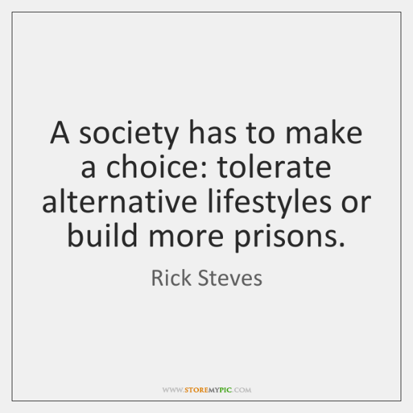 A society has to make a choice: tolerate alternative lifestyles or build ...
