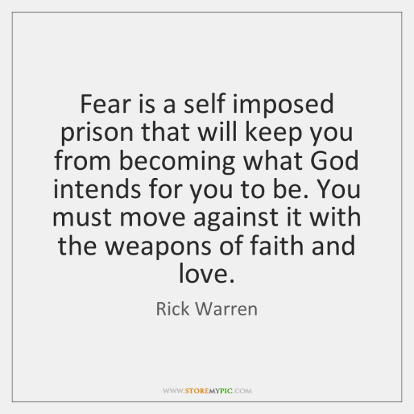 Fear is a self imposed prison that will keep you from becoming ...