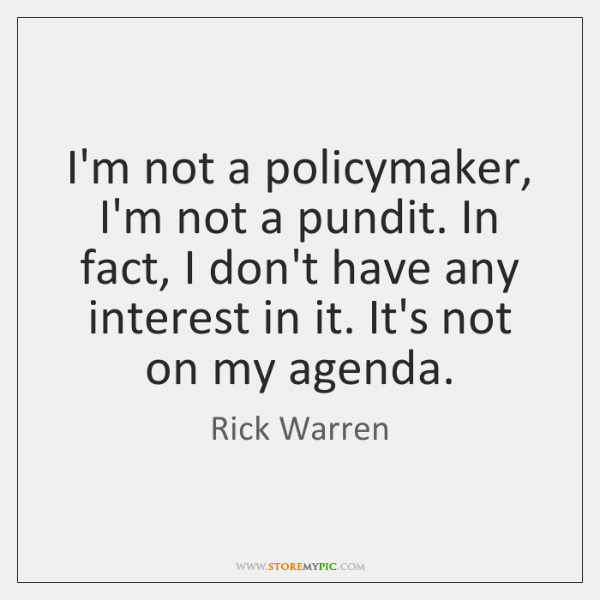 I'm not a policymaker, I'm not a pundit. In fact, I don't ...