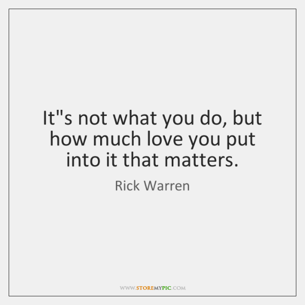It's not what you do, but how much love you put into ...