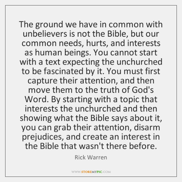 The ground we have in common with unbelievers is not the Bible, ...