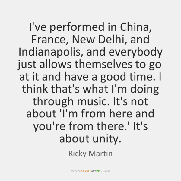 I've performed in China, France, New Delhi, and Indianapolis, and everybody just ...