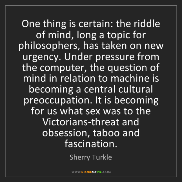 Sherry Turkle: One thing is certain: the riddle of mind, long a topic...