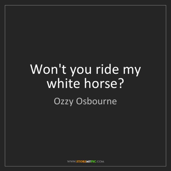 Ozzy Osbourne: Won't you ride my white horse?
