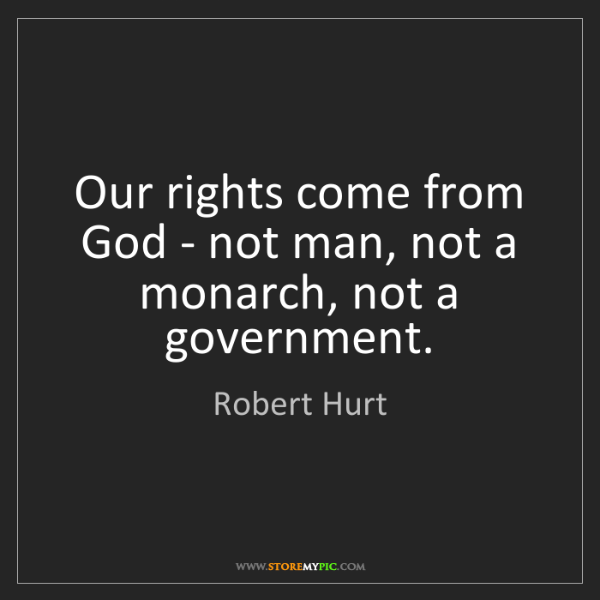 Robert Hurt: Our rights come from God - not man, not a monarch, not...