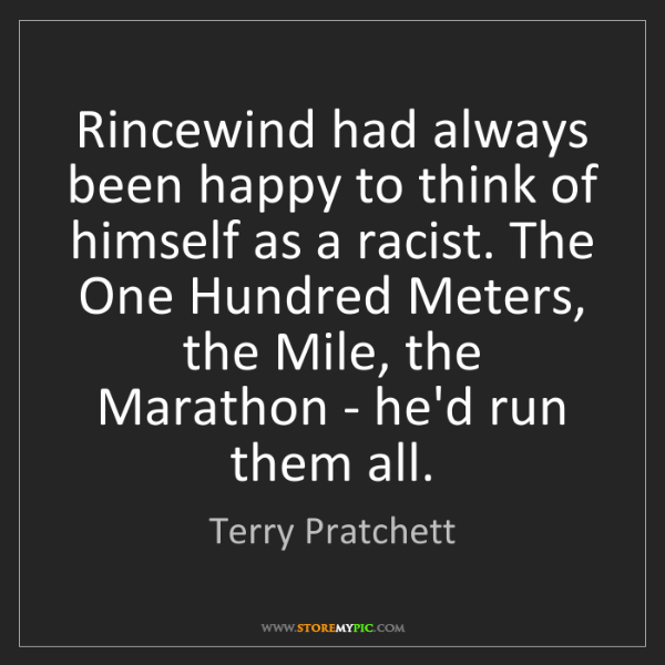 Terry Pratchett: Rincewind had always been happy to think of himself as...