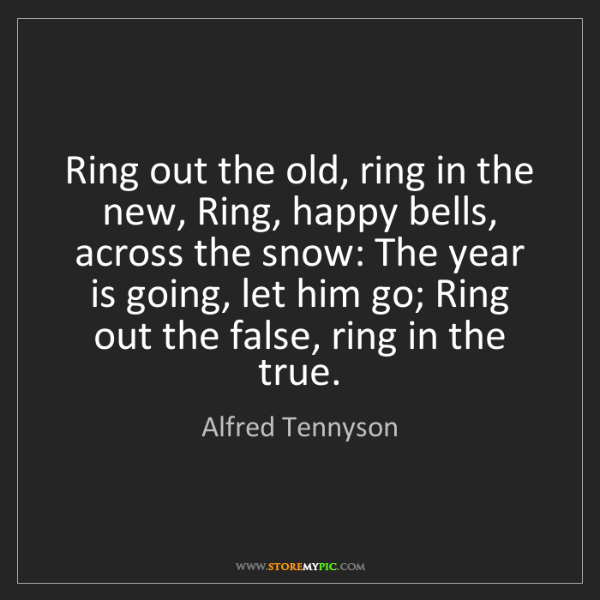 Alfred Tennyson: Ring out the old, ring in the new, Ring, happy bells,...
