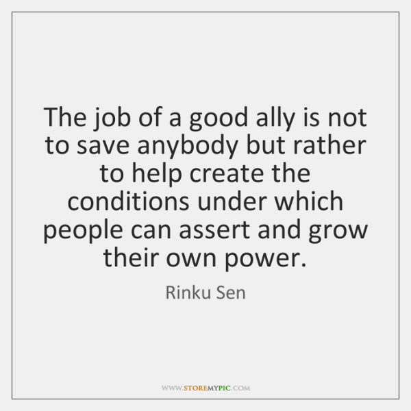 The job of a good ally is not to save anybody but ...