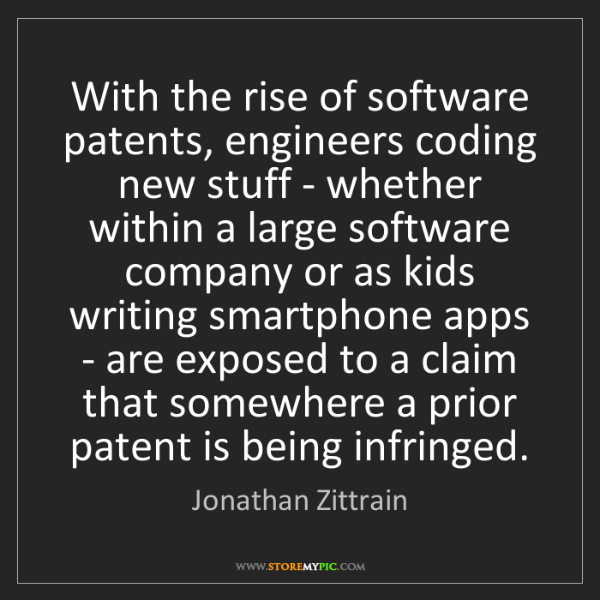 Jonathan Zittrain: With the rise of software patents, engineers coding new...