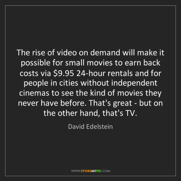 David Edelstein: The rise of video on demand will make it possible for...