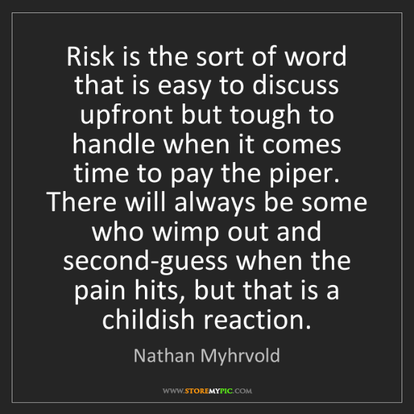 Nathan Myhrvold: Risk is the sort of word that is easy to discuss upfront...