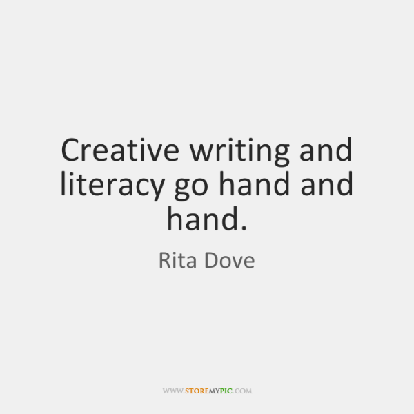 Creative writing and literacy go hand and hand.