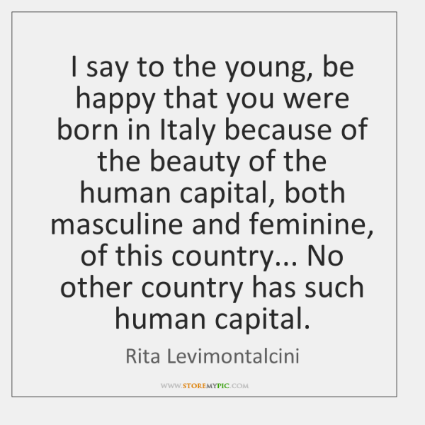 I say to the young, be happy that you were born in ...