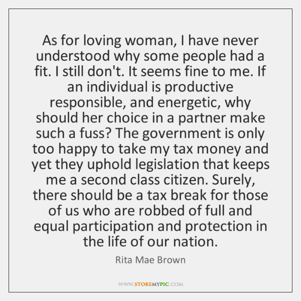 As for loving woman, I have never understood why some people had ...
