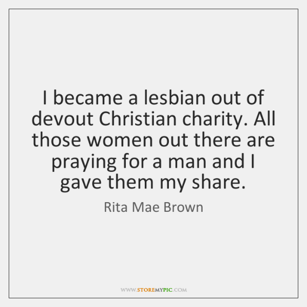 I became a lesbian out of devout Christian charity. All those women ...