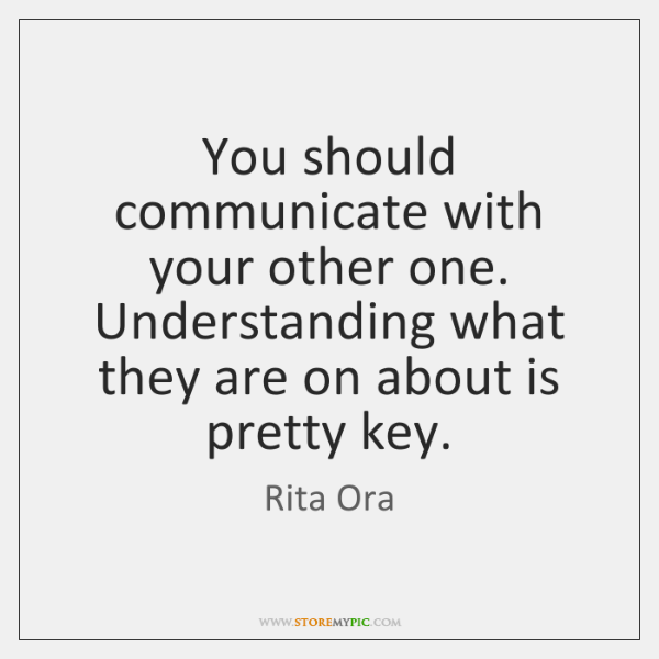 You should communicate with your other one. Understanding what they are on ...