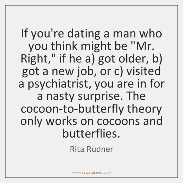 """If you're dating a man who you think might be """"Mr. Right,"""" ..."""