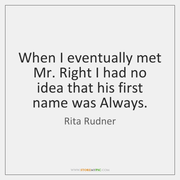 When I eventually met Mr. Right I had no idea that his ...
