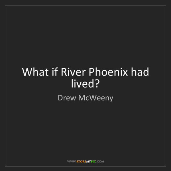 Drew McWeeny: What if River Phoenix had lived?